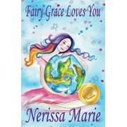 Fairy Grace Loves You (Children's Book about a Fairy and Divine Grace, Picture Books, Preschool Books, Ages 2-8, Kindergarten, Toddler Books, Kids Boo, Paperback/Nerissa Marie