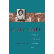 Only Hope: Coming of Age Under China's One-Child Policy, Paperback/Vanessa L. Fong
