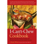 The I- Can't- Chew Cookbook: Delicious Soft Diet Recipes for People with Chewing, Swallowing, and Dry Mouth Disorders, Paperback