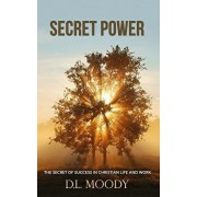 Secret Power: The Secret of Success in Christian Life and Work, Paperback/D. L. Moody