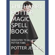 The Harry Potter Magic Spell Book: Dedicated to All Harry Potter Fans, Paperback/Potter Jessica