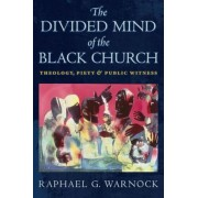 The Divided Mind of the Black Church: Theology, Piety, and Public Witness, Hardcover