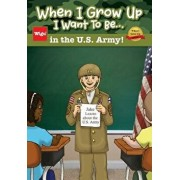When I Grow Up I Want to Be...in the U.S. Army!: Jake Learns about the U.S. Army,, Paperback/Wigu Publishing