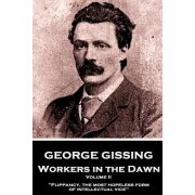 George Gissing - Workers in the Dawn - Volume II (of III): Flippancy, the Most Hopeless Form of Intellectual Vice