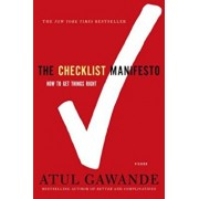 The Checklist Manifesto: How to Get Things Right, Paperback/Atul Gawande