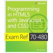 Exam Ref 70-480 Programming in Html5 with JavaScript and Css3 (MCSD): Programming in Html5 with JavaScript and Css3, Paperback