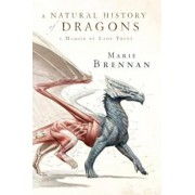 A Natural History of Dragons: A Memoir by Lady Trent, Paperback/Marie Brennan