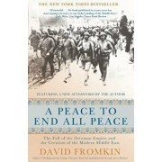 A Peace to End All Peace, 20th Anniversary Edition: The Fall of the Ottoman Empire and the Creation of the Modern Middle East, Paperback/David Fromkin