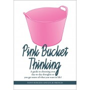 Pink Bucket Thinking. A guide to choosing your day-to-day thoughts so that you get more of what you want in life!, Paperback/Julie French