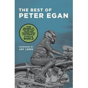The Best of Peter Egan: Four Decades of Motorcycle Tales and Musings from the Pages of Cycle World, Hardcover/Peter Egan