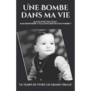 Une Bombe Dans Ma Vie: Le Temps de Vivre Un Grand Virage, Paperback/Sebastien Plique