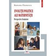 Evolutii politice ale maternitatii. Perspective feministe/Ramona Paunescu