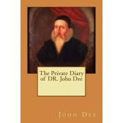 The Private Diary of DR. John Dee, Paperback/John Dee