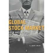 A History of the Global Stock Market: From Ancient Rome to Silicon Valley, Paperback/B. Mark Smith