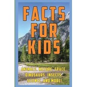 Facts for Kids: 1,000 Amazing, Strange, and Funny Facts and Trivia about Animals, Nature, Space, Science, Insects, Dinosaurs, and More, Paperback/Elliot Best