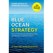 Blue Ocean Strategy: How to Create Uncontested Market Space and Make the Competition Irrelevant, Hardcover/W.Chan Kim, Renee A. Mauborgne