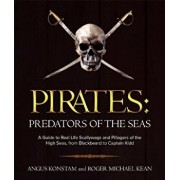 Pirates: Predators of the Seas: A Guide to Real-Life Scallywags and Pillagers of the High Seas, from Blackbeard to Captain Kidd, Paperback/Angus Konstam