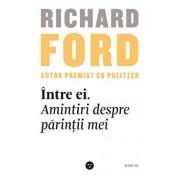 Intre ei. Amintiri despre parintii mei/Richard Ford