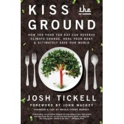 Kiss the Ground: How the Food You Eat Can Reverse Climate Change, Heal Your Body & Ultimately Save Our World, Hardcover