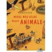 Larousse micul meu atlas despre animale