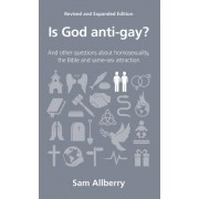 Is God Anti-Gay?: And Other Questions about Homosexuality, the Bible and Same-Sex Attraction