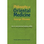 Philosophy of Oriental Medicine: Key to Your Personal Judging Ability, Paperback/George Ohsawa