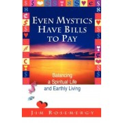 Even Mystics Have Bills to Pay: Balancing a Spiritual Life and Earthly Living, Paperback
