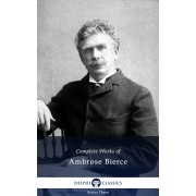 Delphi Complete Works of Ambrose Bierce (Illustrated) (eBook)