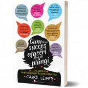 Cum sa ai succes in afaceri fara sa plangi/Carol Leifer