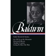 James Baldwin: Early Novels & Stories: Go Tell It on the Mountain / Giovanni's Room / Another Country / Going to Meet the Man, Hardcover/James Baldwin