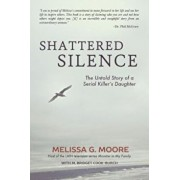 Shattered Silence: The Untold Story of a Serial Killer's Daughter (Revised), Paperback/Melissa Moore