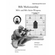 Field Manual FM 3-22.9 Rifle Marksmanship M16- And M4- Series Weapons W/Change 1 February 10, 2011 US Army, Paperback/United States Government Us Army