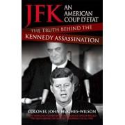 JFK: An American Coup D'Etat: The Truth Behind the Kennedy Assassination, Paperback/John Hughes-Wilson