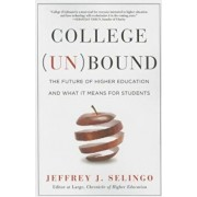 College (Un)Bound: The Future of Higher Education and What It Means for Students, Paperback/Jeffrey J. Selingo