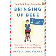 Bringing Up Bebe: One American Mother Discovers the Wisdom of French Parenting (Now with Bebe Day by Day: 100 Keys to French Parenting), Paperback