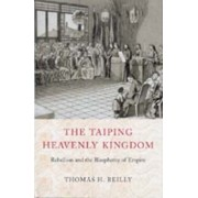 The Taiping Heavenly Kingdom: Rebellion and the Blasphemy of Empire, Paperback/Thomas H. Reilly