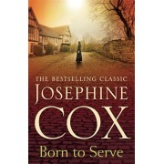Born to Serve. An absolutely gripping saga of the power of love and jealousy, Paperback/Josephine Cox