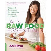 Ani's Raw Food Essentials: Recipes and Techniques for Mastering the Art of Live Food, Paperback/Ani Phyo