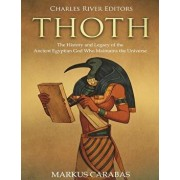 Thoth: The History and Legacy of the Ancient Egyptian God Who Maintains the Universe, Paperback/Charles River Editors