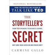The Storyteller's Secret: From TED Speakers to Business Legends, Why Some Ideas Catch on and Others Don't, Hardcover/Carmine Gallo