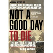 Not a Good Day to Die: The Untold Story of Operation Anaconda, Paperback