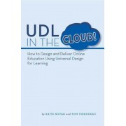 Udl in the Cloud!: How to Design and Deliver Online Education Using Universal Design for Learning, Paperback