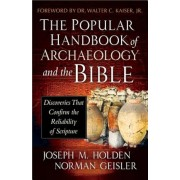 The Popular Handbook of Archaeology and the Bible: Discoveries That Confirm the Reliability of Scripture, Hardcover