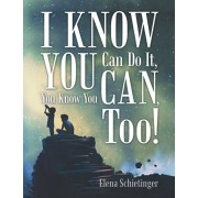 I Know You Can Do It, You Know You Can, Too!, Paperback/Elena Schietinger