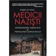 Medicii nazisti. Exterminarea medicala si psihologia genocidului