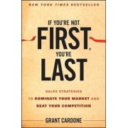 If You're Not First, You're Last: Sales Strategies to Dominate Your Market and Beat Your Competition, Hardcover