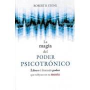 La Magia del Poder Psicotronico: Libere El Ilimitado Poder Que Subyace En Su Mente, Paperback/Robert B. Stone