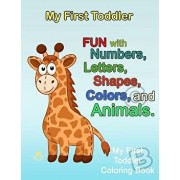 My First Toddler: Numbers Colors Shapes: Baby Activity Book for Kids Age 1-3, Boys or Girls, for Their Fun Early Learning of First Easy, Paperback/Plant Publishing