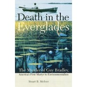 Death in the Everglades: The Murder of Guy Bradley, America's First Martyr to Environmentalism, Paperback/Stuart B. McIver