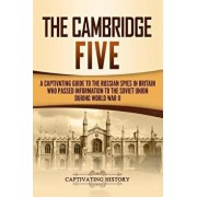 The Cambridge Five: A Captivating Guide to the Russian Spies in Britain Who Passed Information to the Soviet Union During World War II, Paperback/Captivating History
